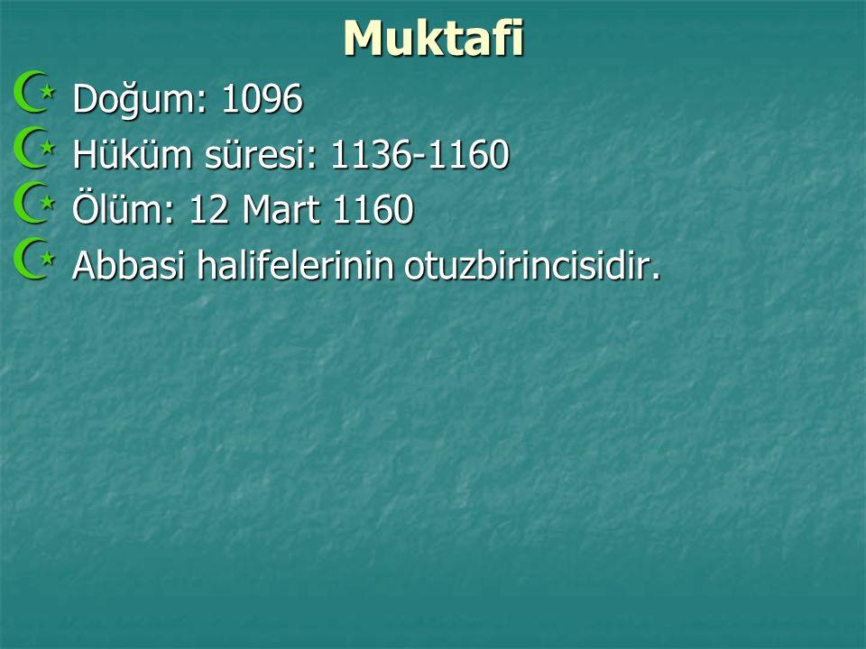 Muktafi Doğum: 1096 Hüküm süresi: 1136-1160 Ölüm: 12 Mart 1160