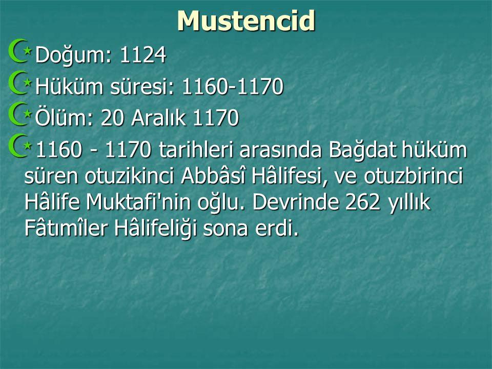 Mustencid Doğum: 1124 Hüküm süresi: 1160-1170 Ölüm: 20 Aralık 1170