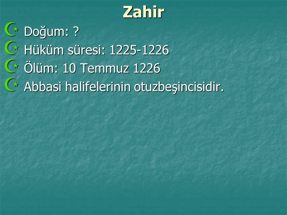 Zahir Doğum: Hüküm süresi: 1225-1226 Ölüm: 10 Temmuz 1226