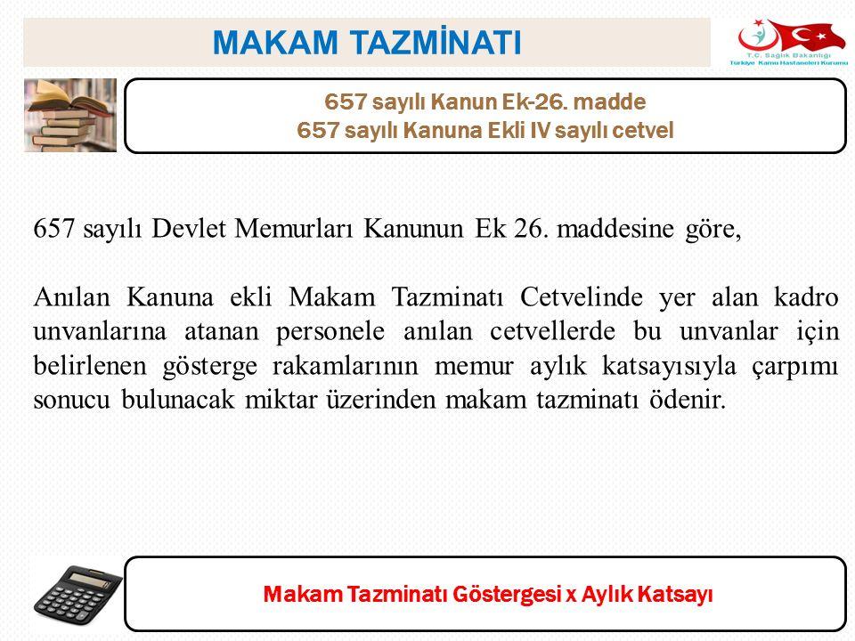 MAKAM TAZMİNATI 657 sayılı Kanun Ek-26. madde. 657 sayılı Kanuna Ekli IV sayılı cetvel. 657 sayılı Devlet Memurları Kanunun Ek 26. maddesine göre,