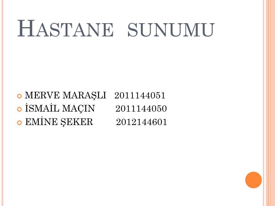 Hastane sunumu MERVE MARAŞLI 2011144051 İSMAİL MAÇIN 2011144050