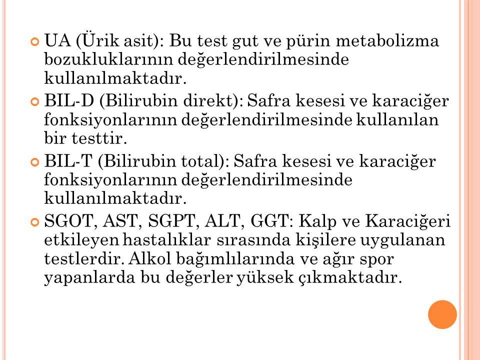 UA (Ürik asit): Bu test gut ve pürin metabolizma bozukluklarının değerlendirilmesinde kullanılmaktadır.