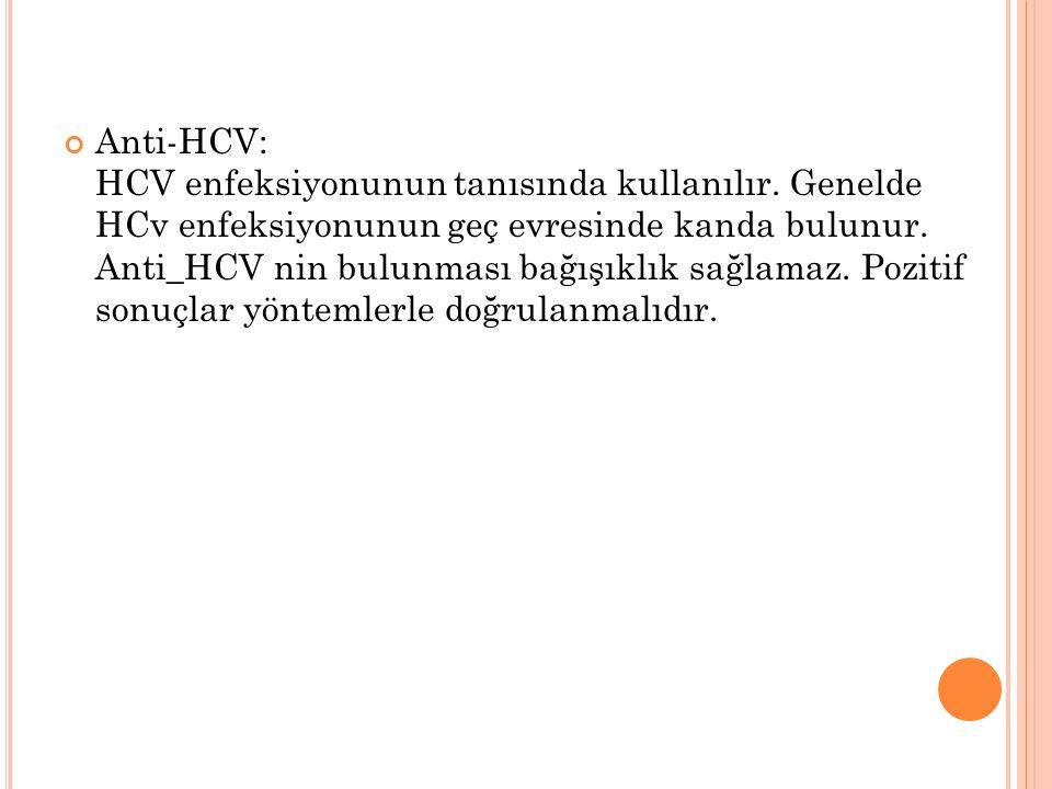 Anti-HCV: HCV enfeksiyonunun tanısında kullanılır
