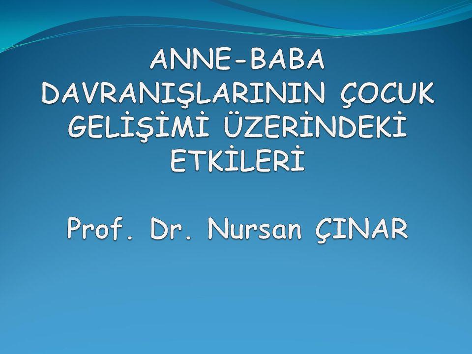 ANNE-BABA DAVRANIŞLARININ ÇOCUK GELİŞİMİ ÜZERİNDEKİ ETKİLERİ Prof. Dr