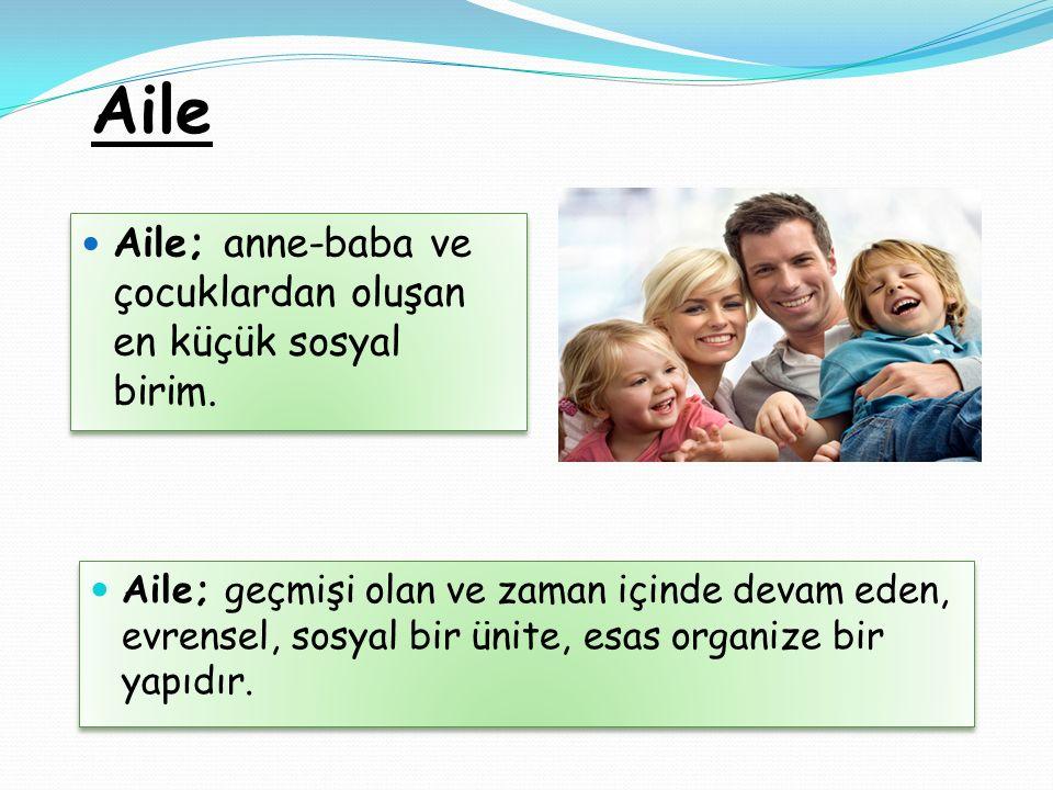 Aile Aile; anne-baba ve çocuklardan oluşan en küçük sosyal birim.