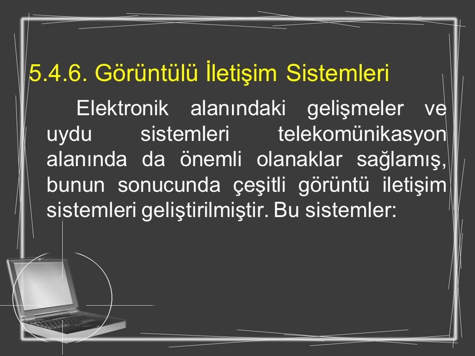 5.4.6. Görüntülü İletişim Sistemleri