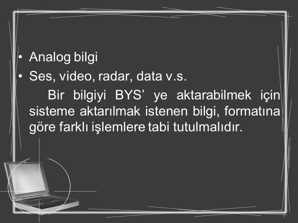 Analog bilgi Ses, video, radar, data v.s.