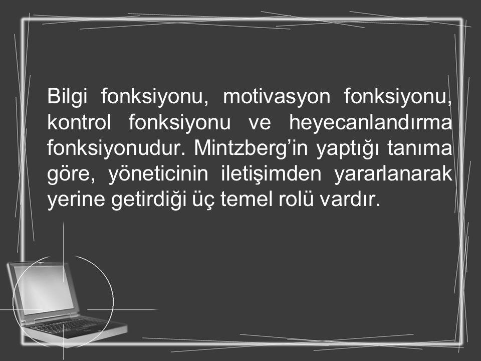 Bilgi fonksiyonu, motivasyon fonksiyonu, kontrol fonksiyonu ve heyecanlandırma fonksiyonudur.