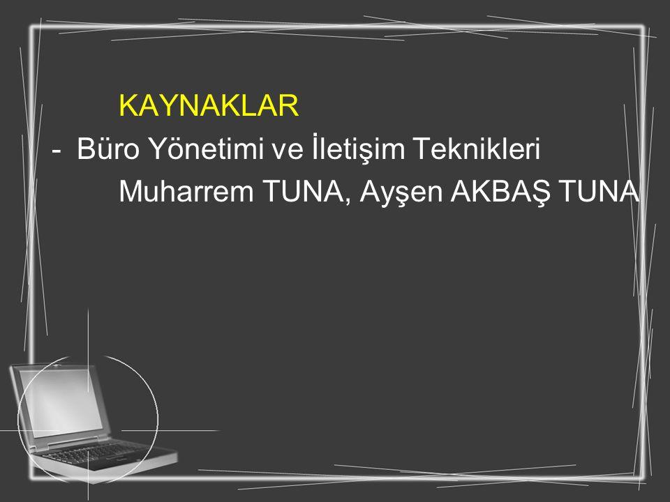 KAYNAKLAR Büro Yönetimi ve İletişim Teknikleri Muharrem TUNA, Ayşen AKBAŞ TUNA