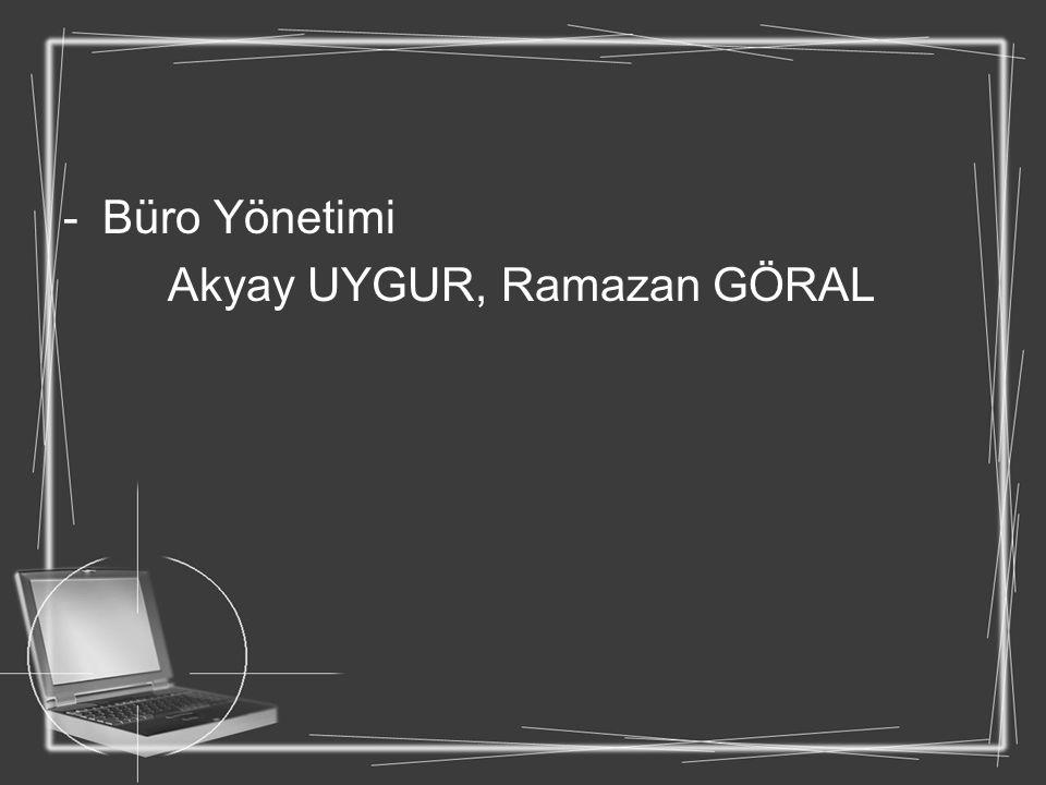 Büro Yönetimi Akyay UYGUR, Ramazan GÖRAL