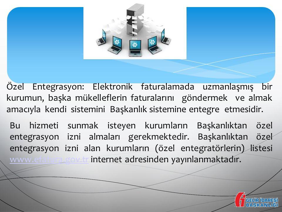Özel Entegrasyon: Elektronik faturalamada uzmanlaşmış bir kurumun, başka mükelleflerin faturalarını göndermek ve almak amacıyla kendi sistemini Başkanlık sistemine entegre etmesidir.