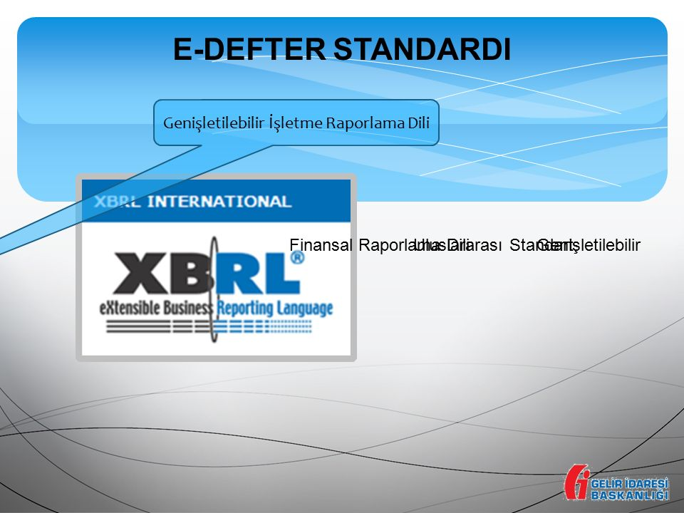 E-DEFTER STANDARDI Genişletilebilir İşletme Raporlama Dili