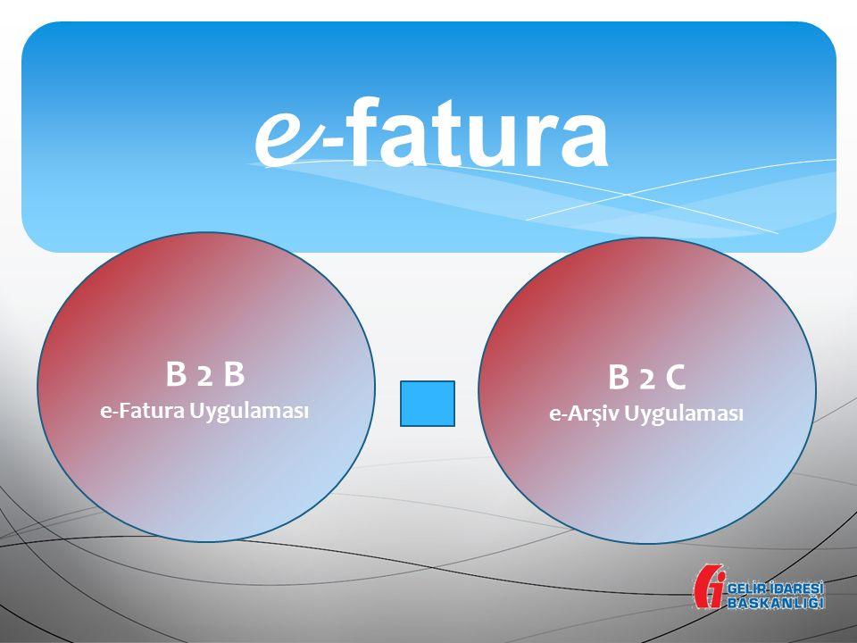 e -fatura B 2 B e-Fatura Uygulaması B 2 C e-Arşiv Uygulaması 4