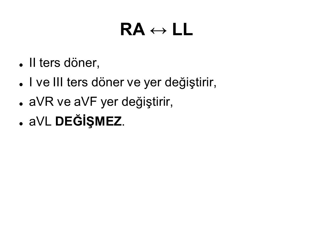 RA ↔ LL II ters döner, I ve III ters döner ve yer değiştirir,