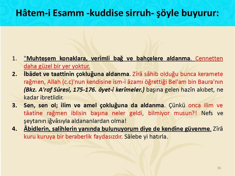 Hâtem-i Esamm -kuddise sirruh- şöyle buyurur: