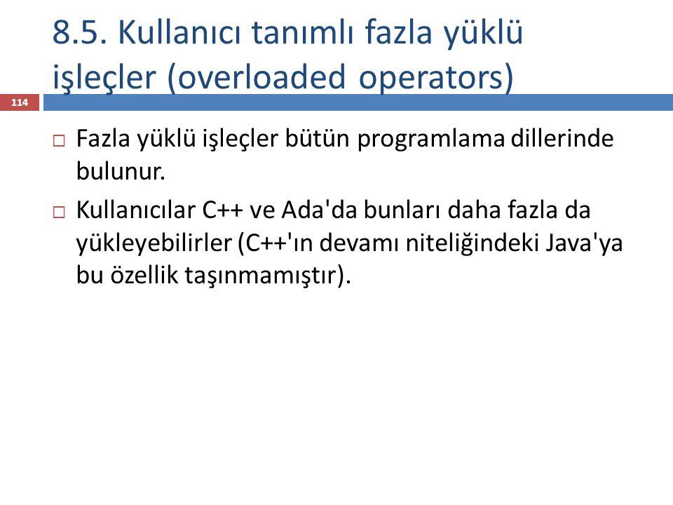 8.5. Kullanıcı tanımlı fazla yüklü işleçler (overloaded operators)