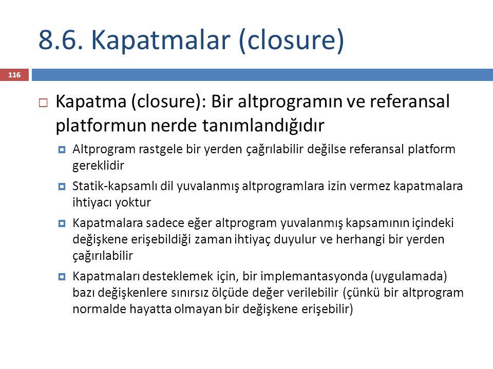 8.6. Kapatmalar (closure) Kapatma (closure): Bir altprogramın ve referansal platformun nerde tanımlandığıdır.