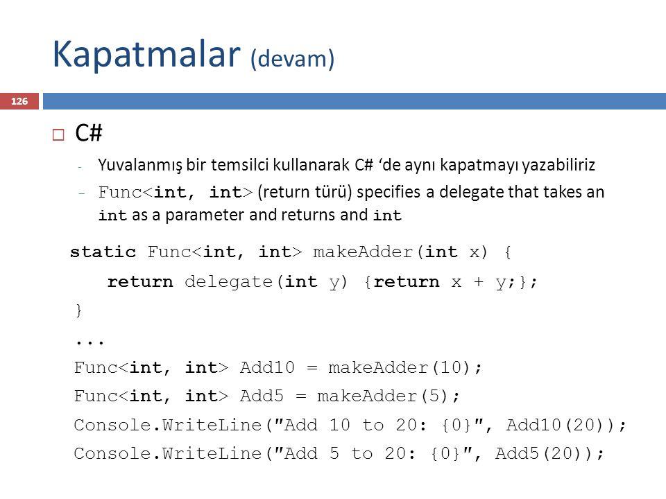 Kapatmalar (devam) C# static Func<int, int> makeAdder(int x) {