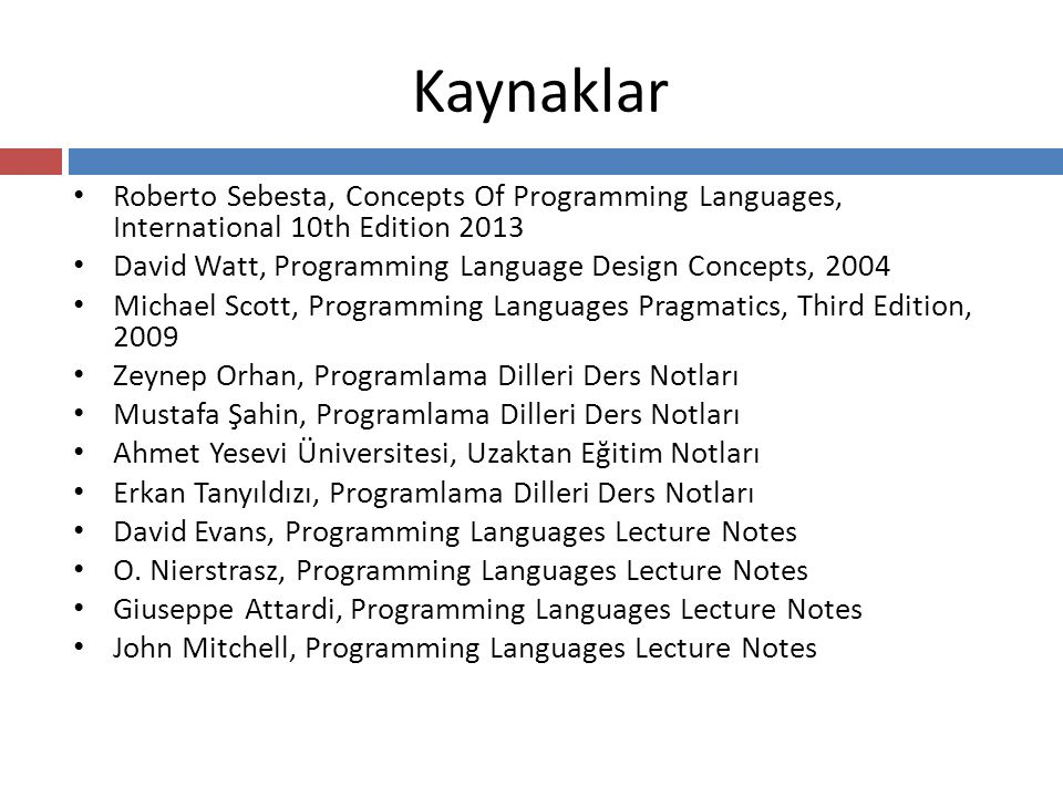 Kaynaklar Roberto Sebesta, Concepts Of Programming Languages, International 10th Edition 2013.
