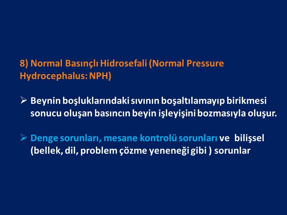 8) Normal Basınçlı Hidrosefali (Normal Pressure Hydrocephalus: NPH)