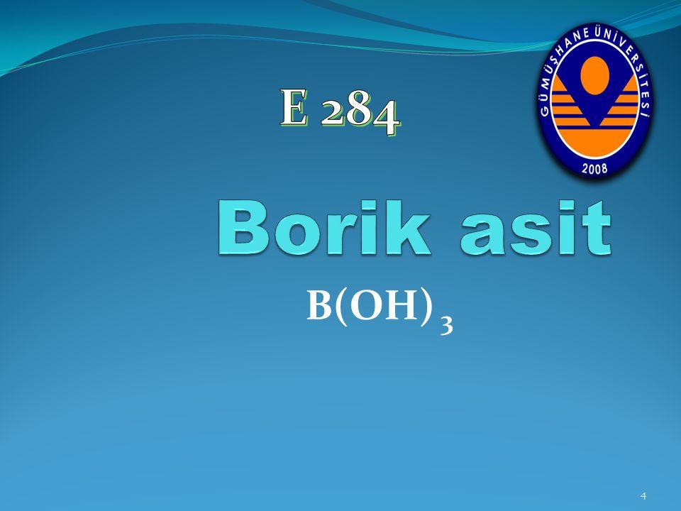 E 284 Borik asit B(OH) 3