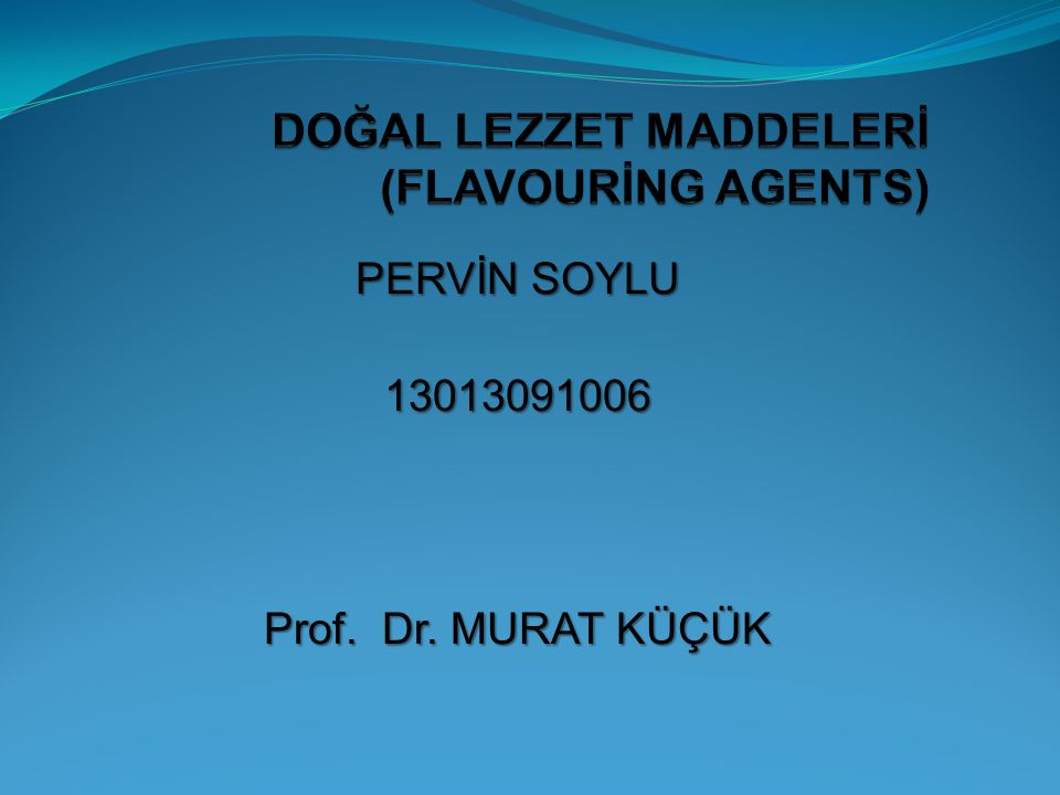 DOĞAL LEZZET MADDELERİ (FLAVOURİNG AGENTS)