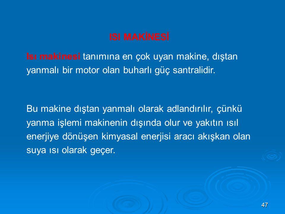 ISI MAKİNESİ Isı makinesi tanımına en çok uyan makine, dıştan yanmalı bir motor olan buharlı güç santralidir.