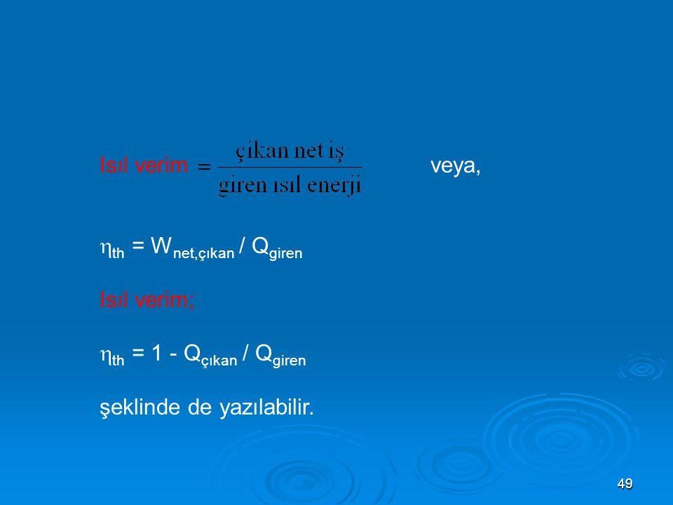 Isıl verim veya, th = Wnet,çıkan / Qgiren. Isıl verim; th = 1 - Qçıkan / Qgiren.