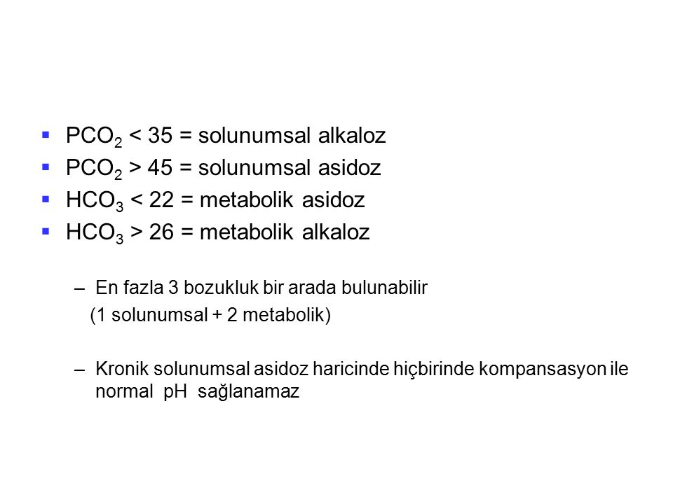 PCO2 < 35 = solunumsal alkaloz PCO2 > 45 = solunumsal asidoz