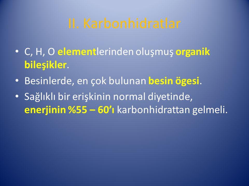 II. Karbonhidratlar C, H, O elementlerinden oluşmuş organik bileşikler. Besinlerde, en çok bulunan besin ögesi.