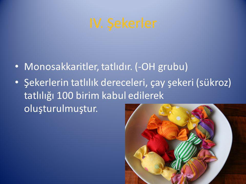 IV. Şekerler Monosakkaritler, tatlıdır. (-OH grubu)