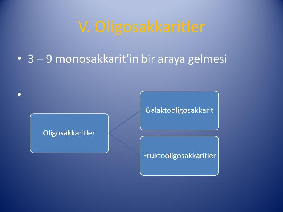 V. Oligosakkaritler 3 – 9 monosakkarit'in bir araya gelmesi