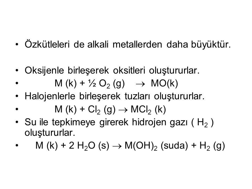 Özkütleleri de alkali metallerden daha büyüktür.
