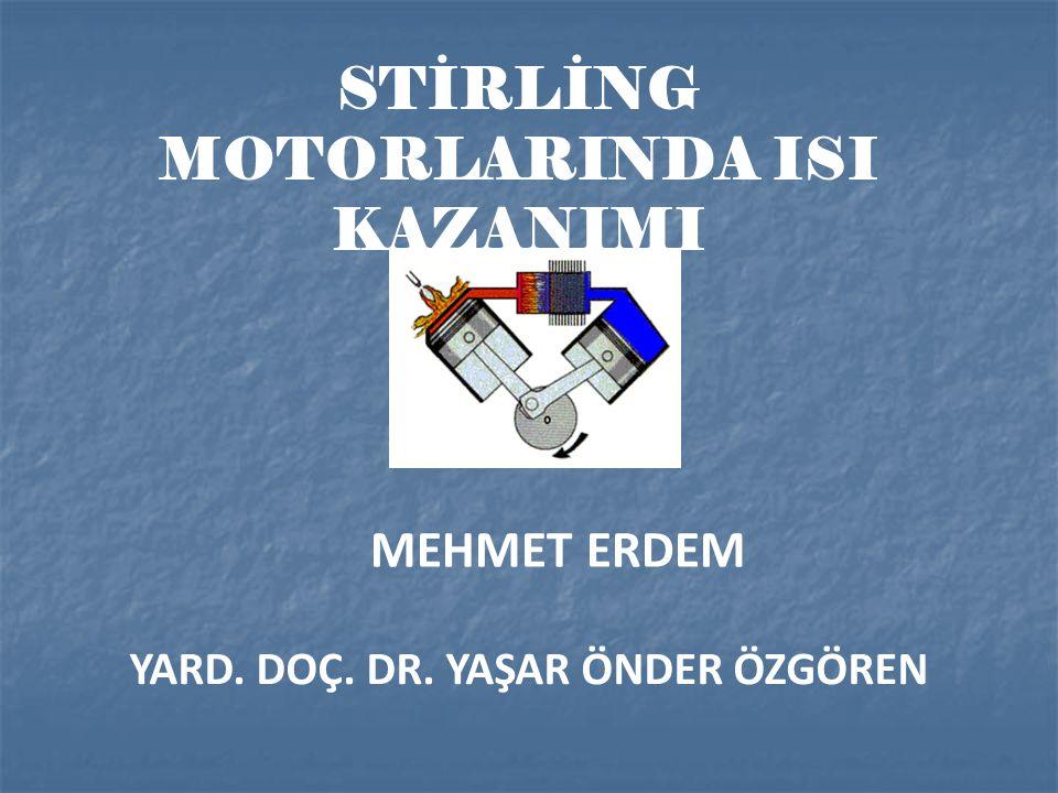 STİRLİNG MOTORLARINDA ISI KAZANIMI YARD. DOÇ. DR. YAŞAR ÖNDER ÖZGÖREN