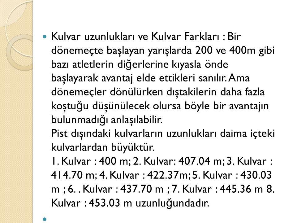 Kulvar uzunlukları ve Kulvar Farkları : Bir dönemeçte başlayan yarışlarda 200 ve 400m gibi bazı atletlerin diğerlerine kıyasla önde başlayarak avantaj elde ettikleri sanılır.