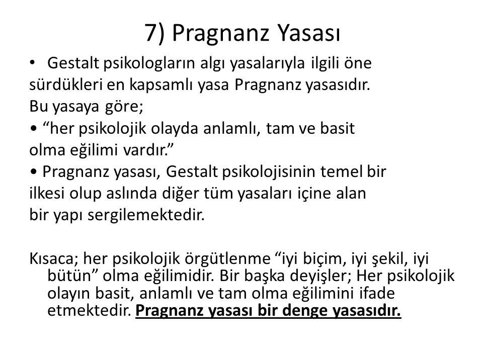 7) Pragnanz Yasası Gestalt psikologların algı yasalarıyla ilgili öne