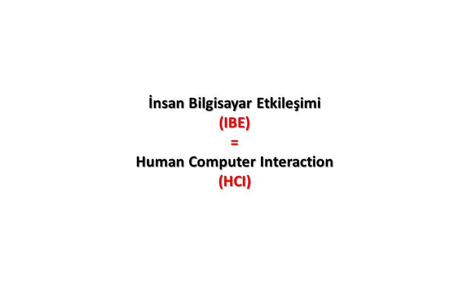 İnsan Bilgisayar Etkileşimi (IBE) = Human Computer Interaction (HCI)