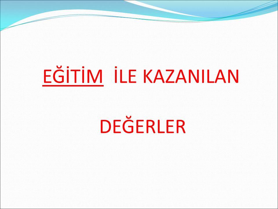 EĞİTİM İLE KAZANILAN DEĞERLER