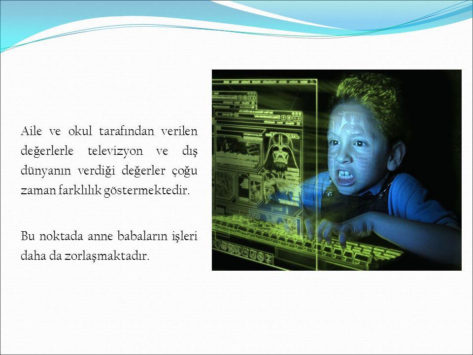 Aile ve okul tarafından verilen değerlerle televizyon ve dış dünyanın verdiği değerler çoğu zaman farklılık göstermektedir.