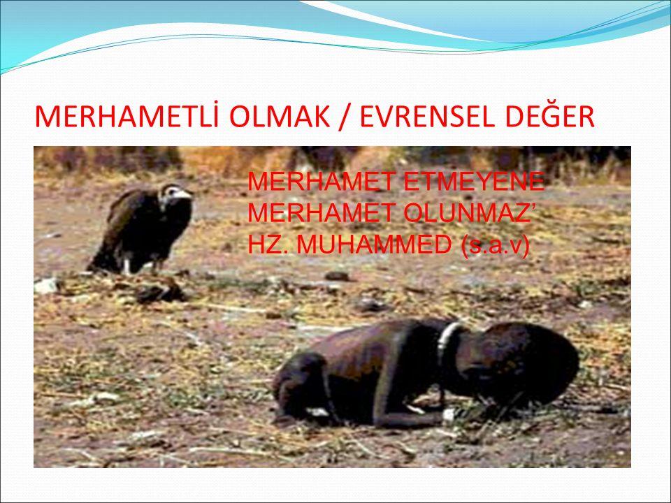 MERHAMETLİ OLMAK / EVRENSEL DEĞER