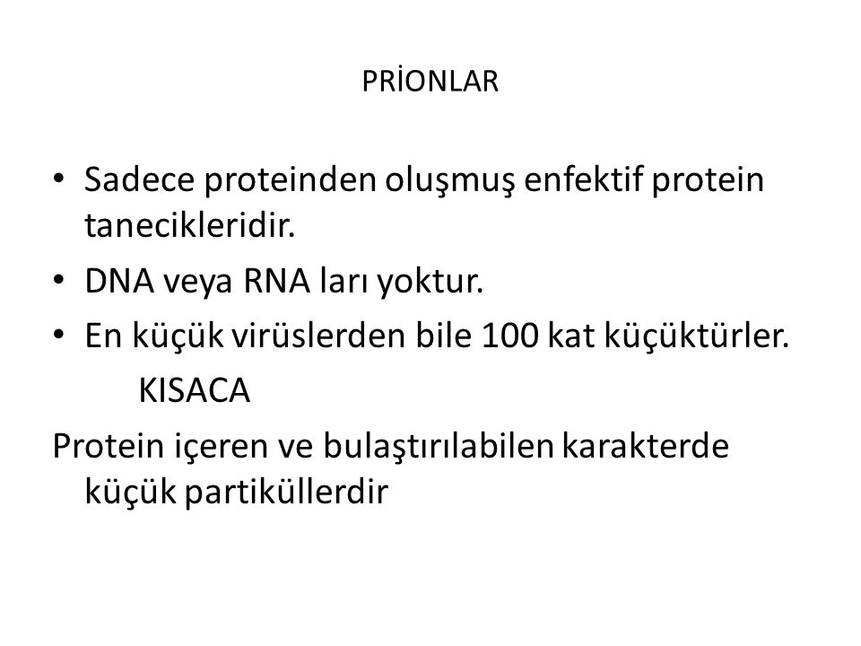 Sadece proteinden oluşmuş enfektif protein tanecikleridir.