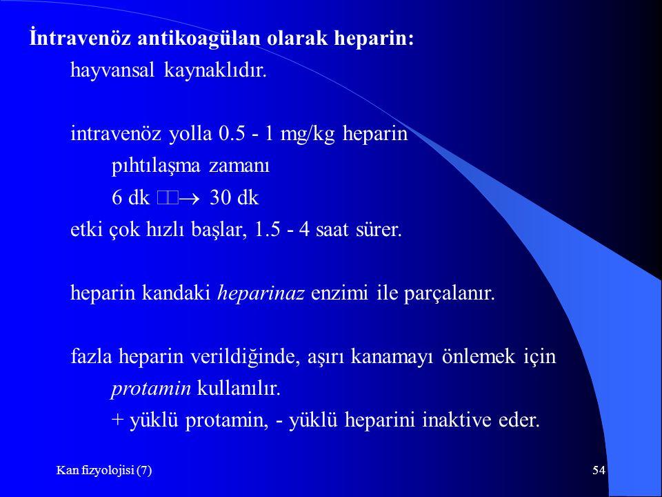 İntravenöz antikoagülan olarak heparin: hayvansal kaynaklıdır.