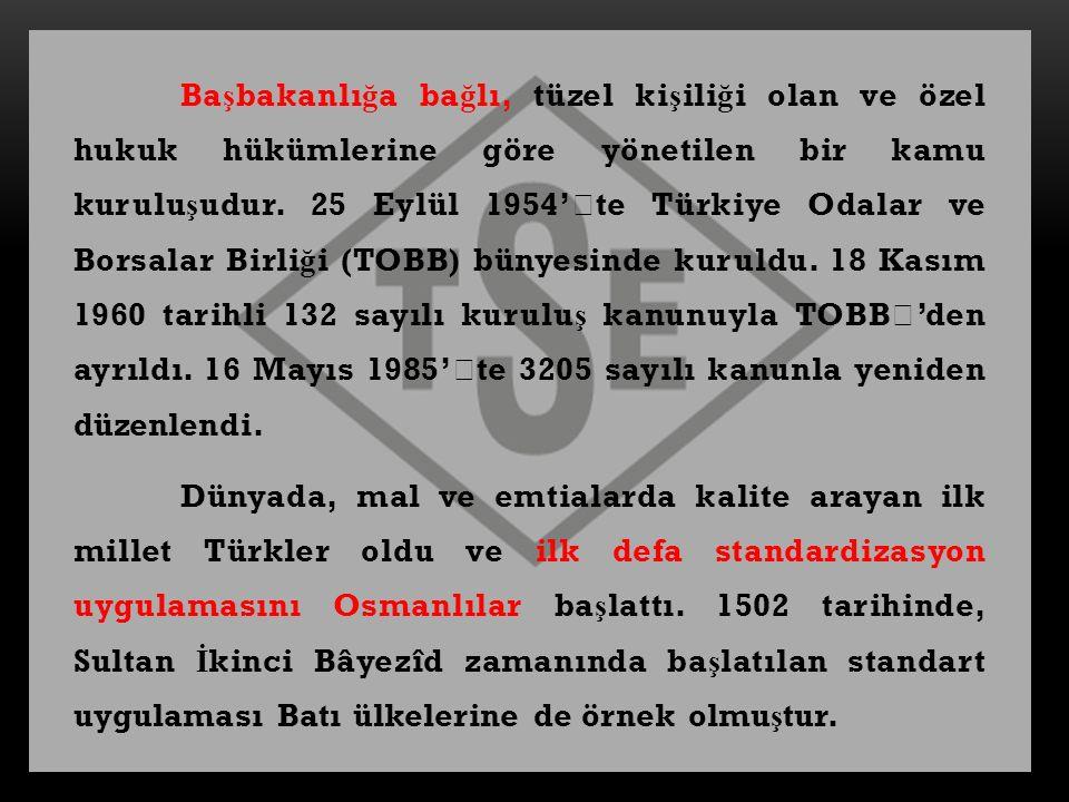 Başbakanlığa bağlı, tüzel kişiliği olan ve özel hukuk hükümlerine göre yönetilen bir kamu kuruluşudur. 25 Eylül 1954''te Türkiye Odalar ve Borsalar Birliği (TOBB) bünyesinde kuruldu. 18 Kasım 1960 tarihli 132 sayılı kuruluş kanunuyla TOBB''den ayrıldı. 16 Mayıs 1985''te 3205 sayılı kanunla yeniden düzenlendi.
