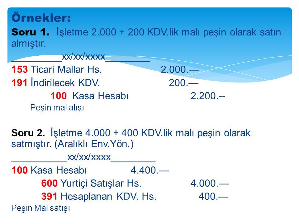 Örnekler: Soru 1. İşletme 2.000 + 200 KDV.lik malı peşin olarak satın almıştır. _________xx/xx/xxxx________.