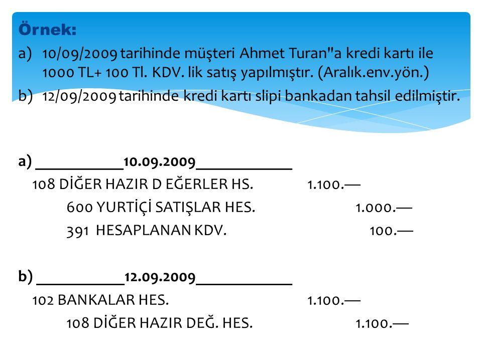 Örnek: 10/09/2009 tarihinde müşteri Ahmet Turan a kredi kartı ile 1000 TL+ 100 Tl. KDV. lik satış yapılmıştır. (Aralık.env.yön.)