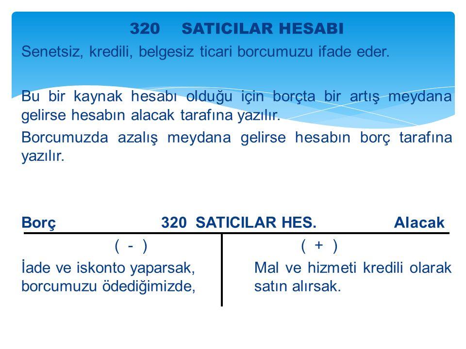 320 SATICILAR HESABI Senetsiz, kredili, belgesiz ticari borcumuzu ifade eder.
