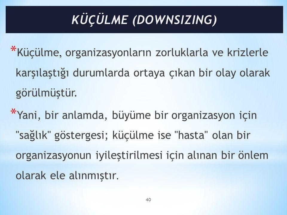 KÜÇÜLME (DOWNSIZING) Küçülme, organizasyonların zorluklarla ve krizlerle karşılaştığı durumlarda ortaya çıkan bir olay olarak görülmüştür.