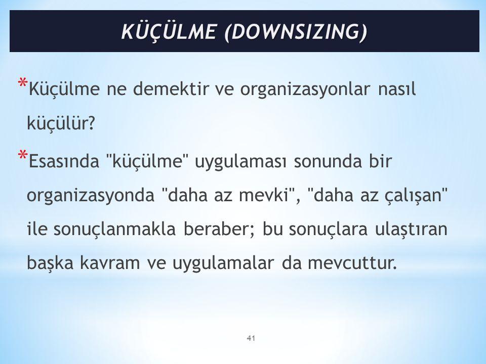 KÜÇÜLME (DOWNSIZING) Küçülme ne demektir ve organizasyonlar nasıl küçülür