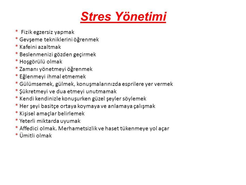 Stres Yönetimi * Fizik egzersiz yapmak * Gevşeme tekniklerini öğrenmek