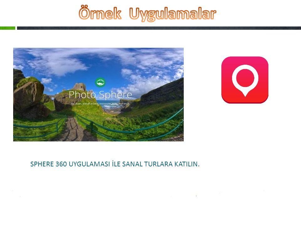 Örnek Uygulamalar SPHERE 360 UYGULAMASI İLE SANAL TURLARA KATILIN.